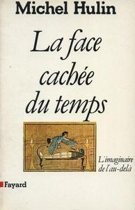 Michel Hulin - La Face cachée du temps - L'imaginaire de l'au-delà.