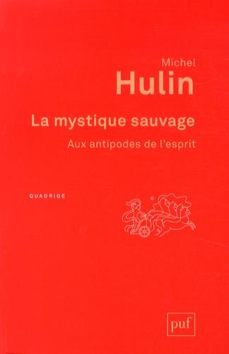La mystique sauvage. Aux antipodes de l'esprit 2e édition - Michel Hulin