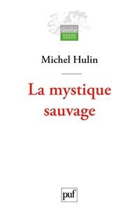 Michel Hulin - La mystique sauvage - Aux antipodes de l'esprit.