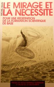 Michel Hulin - Le mirage et la nécessité - Pour une redéfinition de la formation scientifique de base.