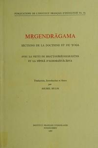 Michel Hulin - Mṛgendrāgama. Sections de la doctrine et du yoga - Avec la Vṛtti de Bhaṭṭanārāyaṇakaṇṭha et la Dīpikā d'Aghoraśivācārya.