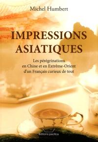 Michel Humbert - Impressions asiatiques - Les pérégrinations en Chine et en Extrême-Orient d'un français curieux de tout.