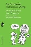 Michel Husson et  Charb - Le capitalisme en 10 leçons - Petit cours illustré d'économie hétérodoxe.