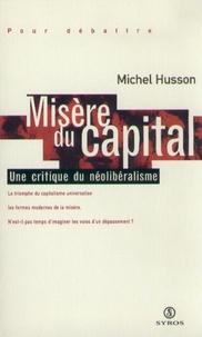 Michel Husson - Misère du capital - Une critique du néolibéralisme.