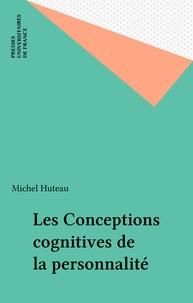 Michel Huteau - Les Conceptions cognitives de la personnalité.