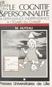 Michel Huteau - Style cognitif et personnalité - La dépendance-indépendance à l'égard du champ.