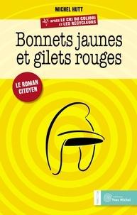 Michel Hutt - Bonnets jaunes et gilets rouges - Le roman citoyen.