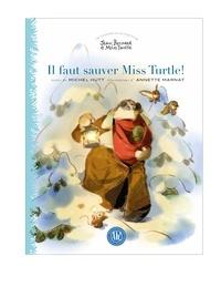Michel Hutt et Annette Marnat - Il faut sauver Miss Turtle!.