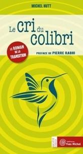 Michel Hutt - Le cri du colibri - Le roman de la transition.
