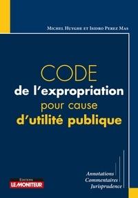 Michel Huyghe et Isidro Perez Mas - Code de l'expropriation pour cause d'utilité publique.