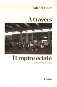 Michel Ianoz - A travers l'Empire éclaté.