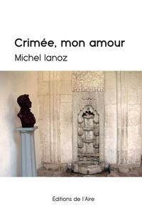 Michel Ianoz - Crimée, mon amour.