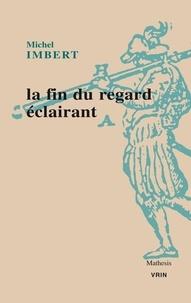 Michel Imbert - La fin du regard éclairant.