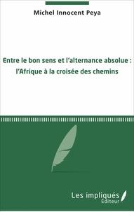 Michel Innocent Peya - Entre le bon sens et l'alternance absolue : l'Afrique à la croisée des chemins.