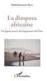 Michel Innocent Peya - La diaspora africaine - Un apport pour le développement des Etats.