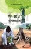 Michel Innocent Peya - La vision verte de Denis Sassou-Nguesso face à un monde en danger et aveugle - Evangile du management de l'environnement et du développement durable.