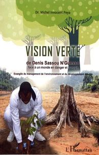 La vision verte de Denis Sassou-Nguesso face à un monde en danger et aveugle- Evangile du management de l'environnement et du développement durable - Michel Innocent Peya |