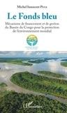 Michel Innocent Peya - Le Fonds bleu - Mécanisme de financement et de gestion du Bassin du Congo pour la protection de l'environnement mondial.