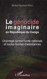 Michel Innocent Peya - Le génocide imaginaire en République du Congo - Chantage contre l'unité nationale et toutes formes d'assistances.