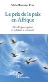 Michel Innocent Peya - Le prix de la paix en Afrique - Des clés pour apaiser et stabiliser le continent.