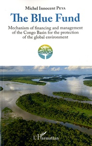 Michel Innocent Peya - The Blue Fund - Mechanism of financing and management of the Congo Basin for the protection of the global environment.