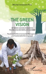 The Green Vision of Denis Sassou Nguesso Facing a Blind World in Danger - The Gospel of Environmental Management and Sustainable Development.pdf