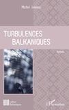 Michel Ionascu - Turbulences balkaniques - Roman.