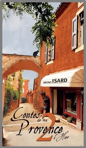 Michel Isard - Contes de ma Provence d'hier Tome 2 : .