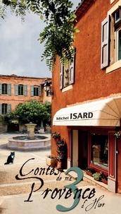 Michel Isard - Contes de ma Provence d'hier Tome 3 : .