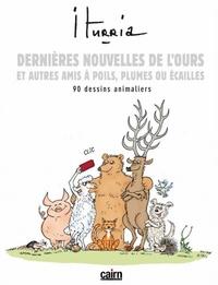 Michel Iturria - Dernières nouvelles de l'ours, et autres amis à poils, plumes ou écailles - 90 dessins animaliers.