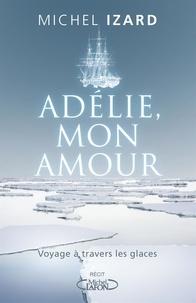 Michel Izard - Adélie, mon amour.