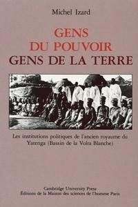 Michel Izard - Gens du pouvoir, gens de la terre - Les institutions politiques de l'ancien royaume du Yatenga (Bassin de la Volta blanche).