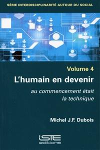 Michel J.-F. Dubois - Interdisciplinarité autour du social - Volume 4, L'humain en devenir. Au commencement était la technique.