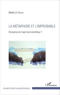 Michel J.-F. Dubois - La métaphore et l'improbable - Emergence de l'esprit post-scientifique ?.