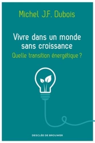 Vivre dans un monde sans croissance. Quelle transition énergétique ?