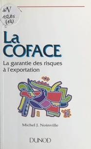Michel J. Noinville et Paul-Jacques Lehmann - La COFACE - La garantie des risques à l'exportation.
