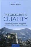 Michel Jaccard - The Objective is Quality - Introduction to Quality, Performance and Sustainability Management Systems.