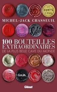 Michel-Jack Chasseuil - 100 bouteilles extraordinaires de la plus belle cave du monde.