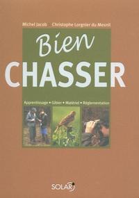 Michel Jacob et Christophe Lorgnier du Mesnil - Bien chasser.