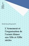 Michel Jacq-Hergoualc'h - L'Armement et l'organisation de l'armée khmer aux XIIe et XIIIe siècles.