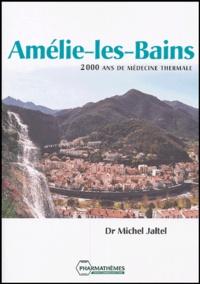 Michel Jaltel - Amélie-les-Bains - 2000 ans de médecine thermale.
