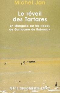 Michel Jan - Le réveil des Tartares - En Mongolie sur les traces de Guillaume de Rubrouck.