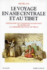 Michel Jan - Le voyage en Asie centrale et au Tibet - Anthologie des voyageurs occidentaux du moyen âge à la première moitié du XXème siècle.