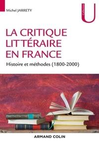 Michel Jarrety - La critique littéraire en France - Histoire et méthodes (1800-2000).