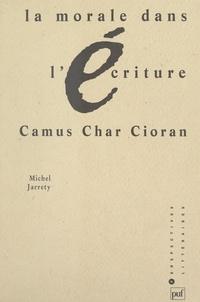 Michel Jarrety et Michel Delon - La morale dans l'écriture - Camus, Char, Cioran.