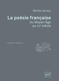 Michel Jarrety - La poésie française du Moyen Age au XXe siècle.