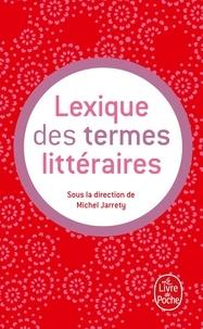 Michel Jarrety et  Collectif - Lexique des termes littéraires.