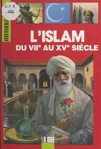 Michel Jarrige et André Bendjebbar - L'Islam, du VIIe au XVe siècle.