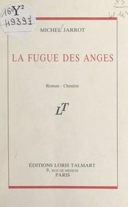 Michel Jarrot - La fugue des anges.