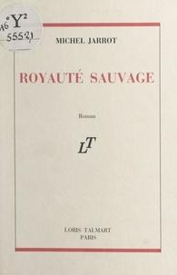 Michel Jarrot - Royauté sauvage.